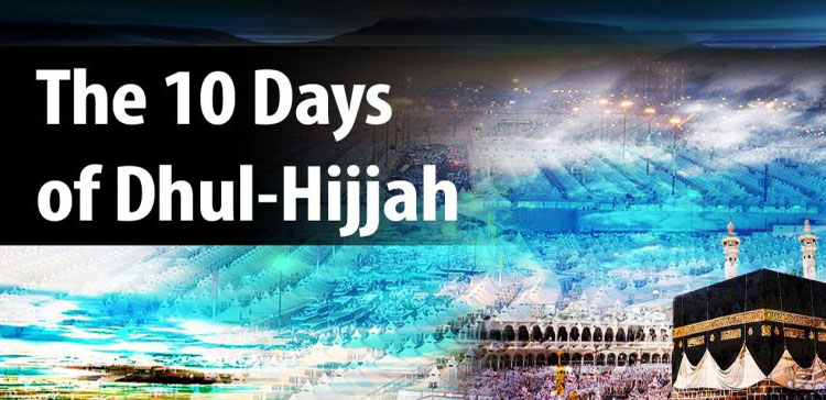 The Benefits and Sunnah of the First Ten Days of Dhul Hijjah